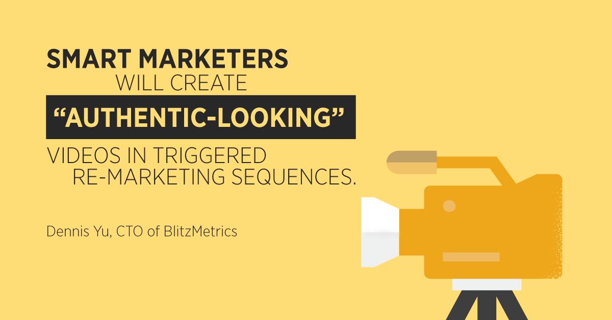 """""""Gli esperti di marketing creeranno video"""" dall'aspetto autentico """"in sequenze di re-marketing attivate."""" Dennis Yu, CTO di BlitzMetrics"""