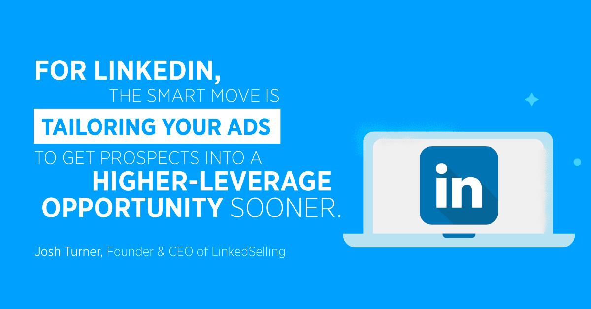 """""""Per LinkedIn, la mossa intelligente sta adattando i tuoi annunci in modo da ottenere prima i potenziali clienti in un'opportunità di leva più elevata."""" Josh Turner, fondatore e CEO di LinkedSelling"""