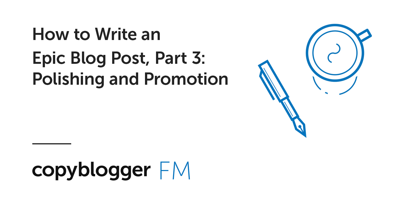 Come scrivere un post sul blog epico, parte 3: lucidatura e promozione