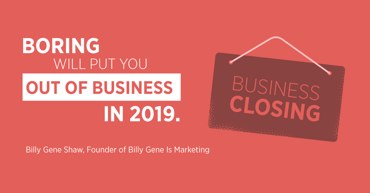 """Il noioso ti farà fallire nel 2019"". Billy Gene Shaw, fondatore di Billy Gene è Marketing"