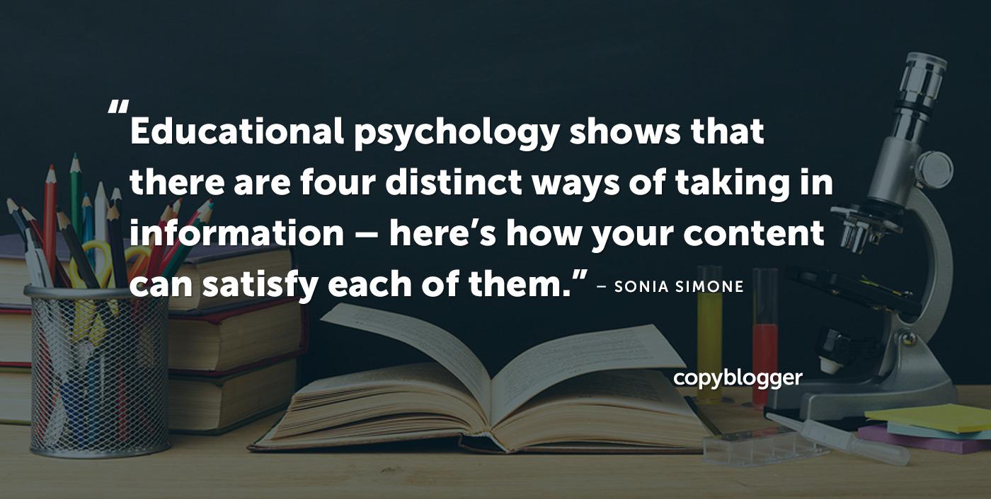 La psicologia educativa mostra che ci sono quattro modi distinti di prendere informazioni: ecco come i tuoi contenuti possono soddisfare ognuno di essi. - Sonia Simone