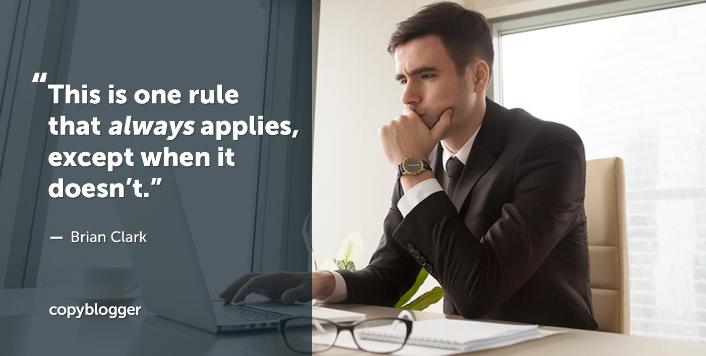Questa è una regola che si applica sempre, tranne quando non lo fa. - Brian Clark