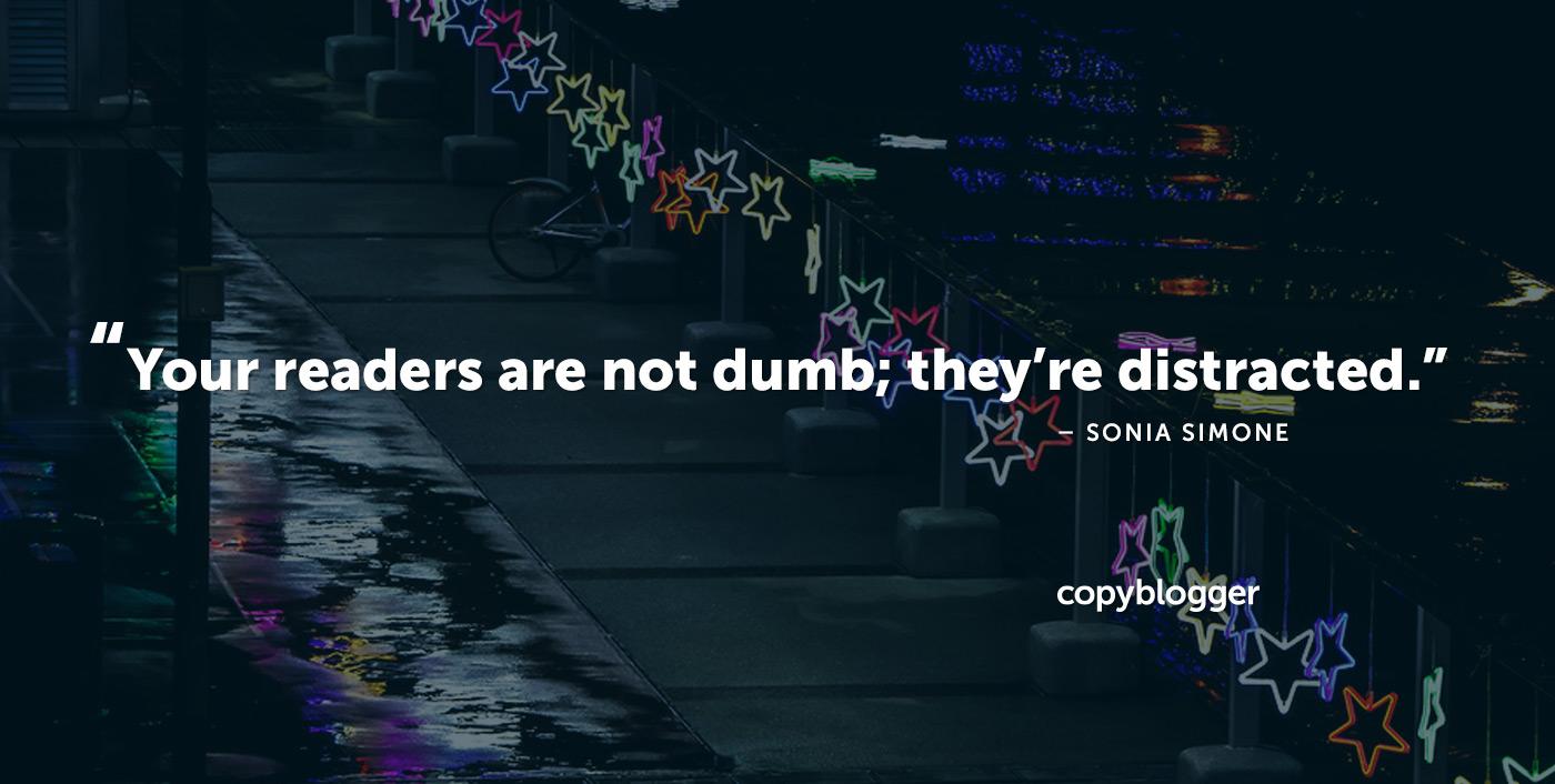I tuoi lettori non sono stupidi; sono distratti. - Sonia Simone