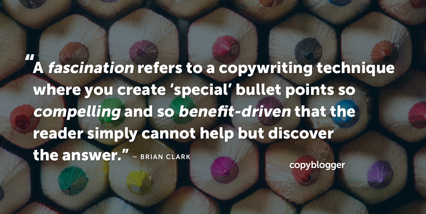"""Un fascino si riferisce a una tecnica di copywriting in cui si creano punti elenco """"speciali"""" così avvincenti e così orientati ai benefici che il lettore semplicemente non può fare a meno di scoprire la risposta. - Brian Clark"""