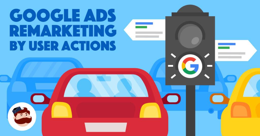 google ads strategie di remarketing avanzate - azioni dell'utente