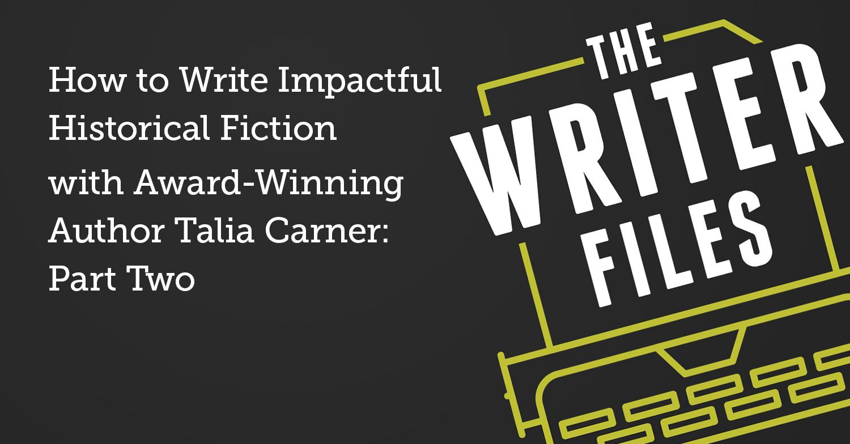 Come scrivere narrativa storica di grande impatto con l'autore premiato Talia Carner: seconda parte