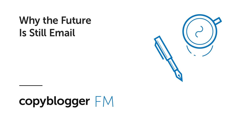 Perché il futuro è ancora e-mail