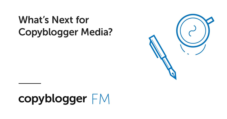 Quali sono le prospettive di Copyblogger Media?
