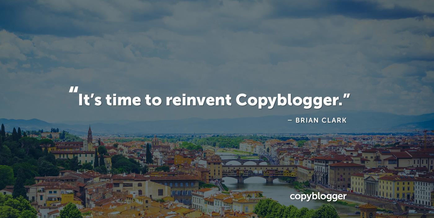 È tempo di reinventare Copyblogger. - Brian Clark
