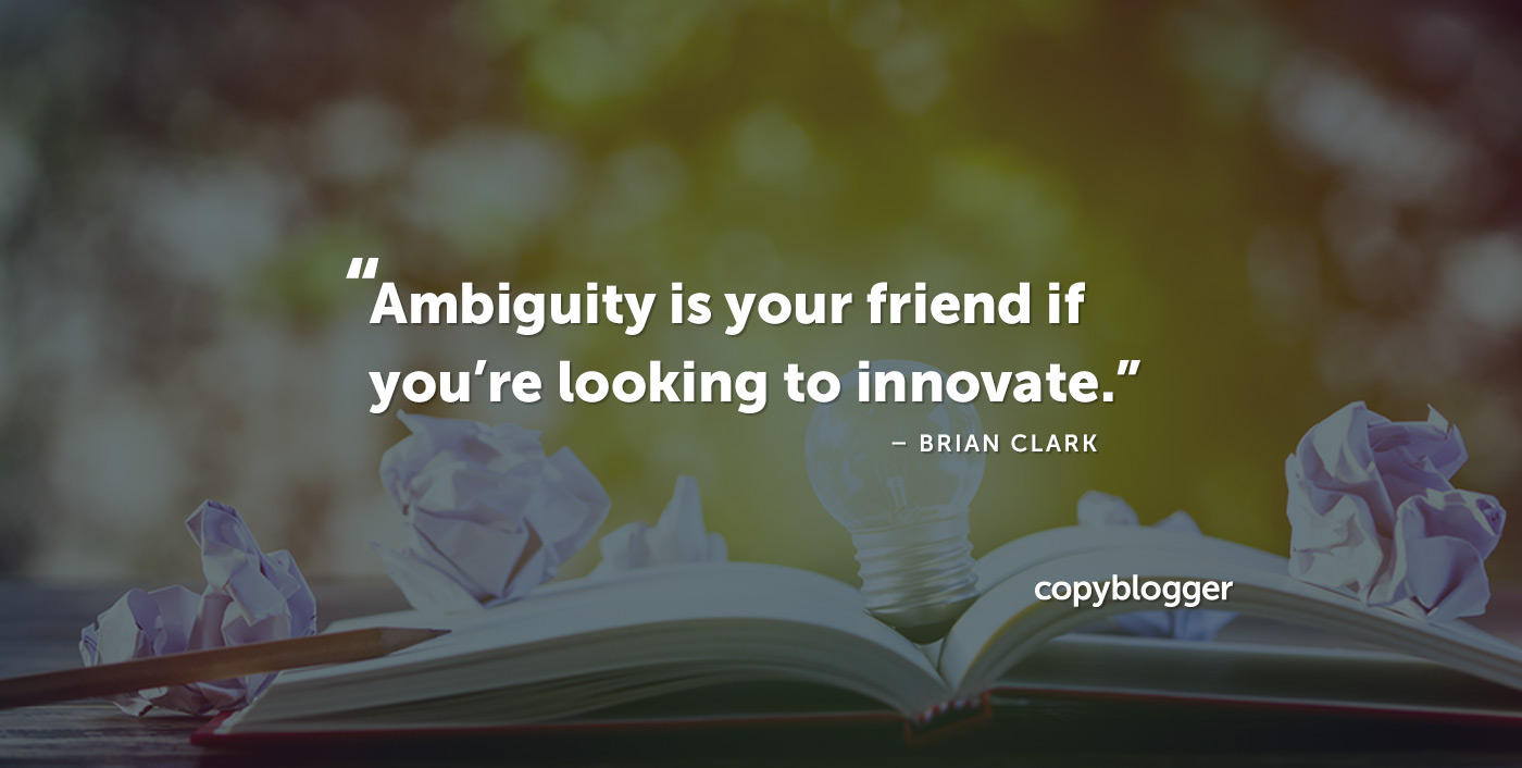 L'ambiguità è tua amica se stai cercando di innovare. - Brian Clark