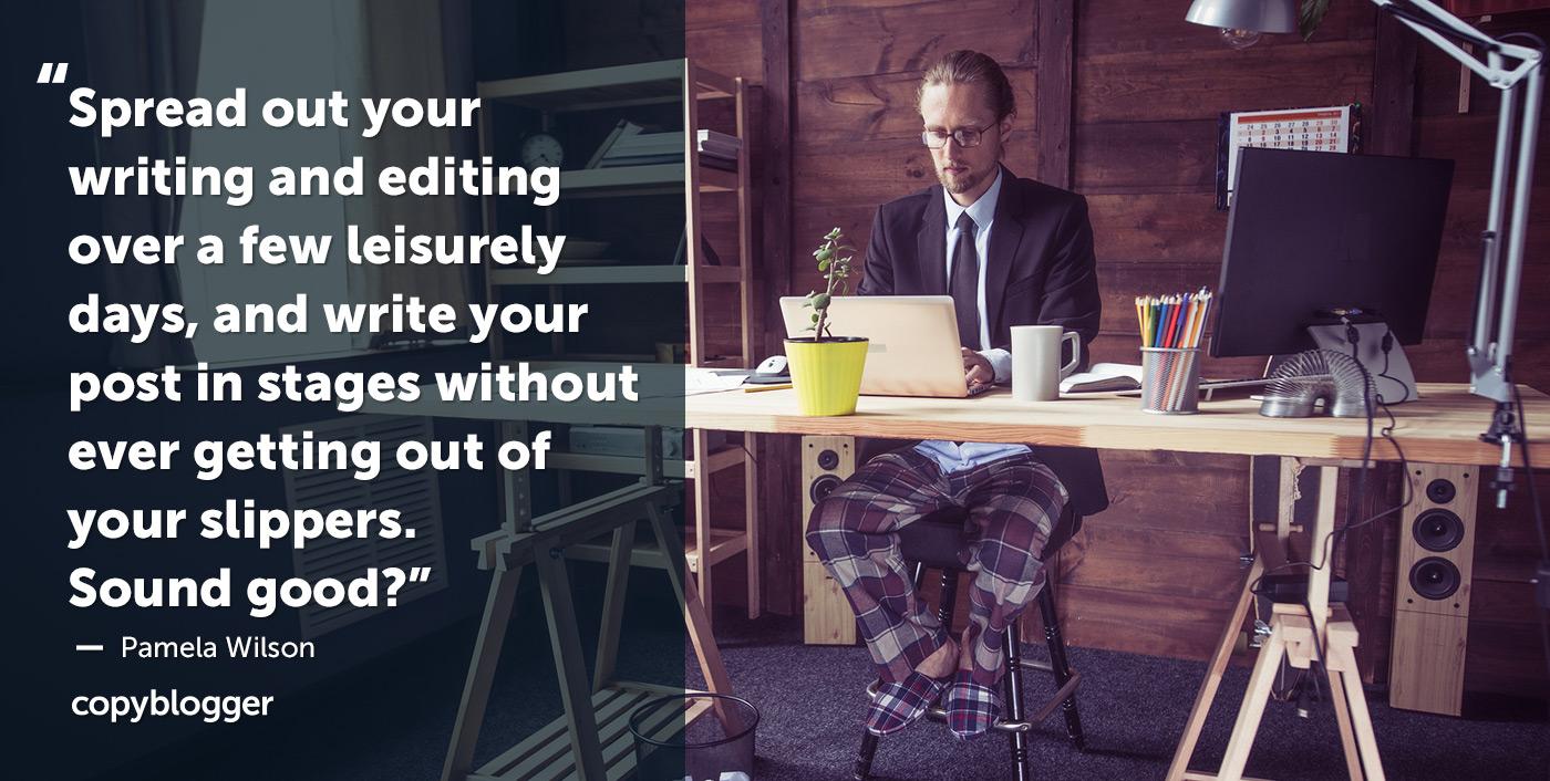 Distribuisci la tua scrittura e la modifica in pochi giorni piacevoli e scrivi il tuo post in più fasi senza mai uscire dalle pantofole. Suona bene? - Pamela Wilson