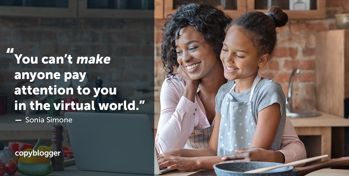 Non puoi fare in modo che nessuno ti presti attenzione nel mondo virtuale. - Sonia Simone