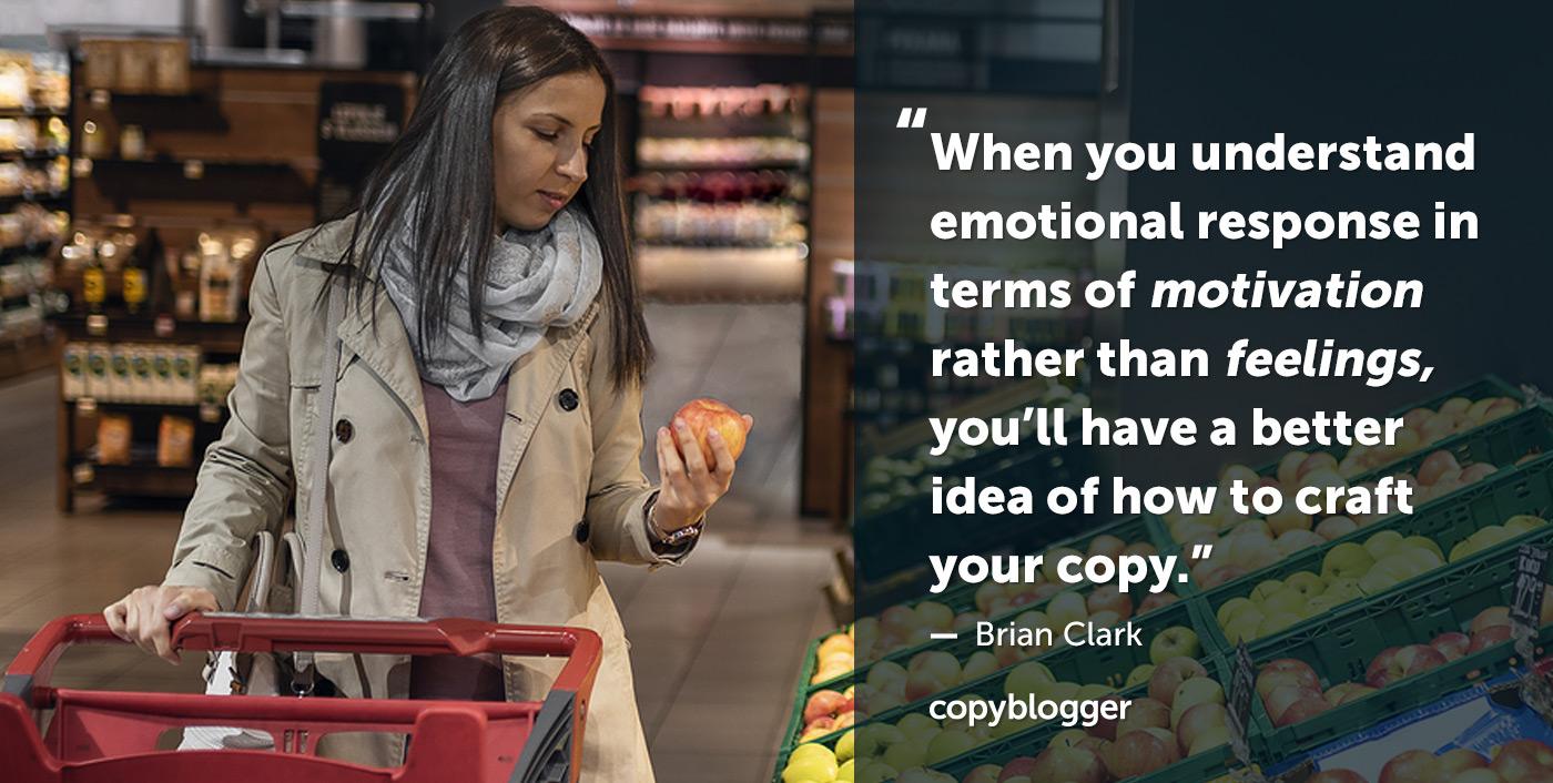 Quando capisci la risposta emotiva in termini di motivazione piuttosto che di sentimenti, avrai un'idea migliore di come realizzare la tua copia. - Brian Clark