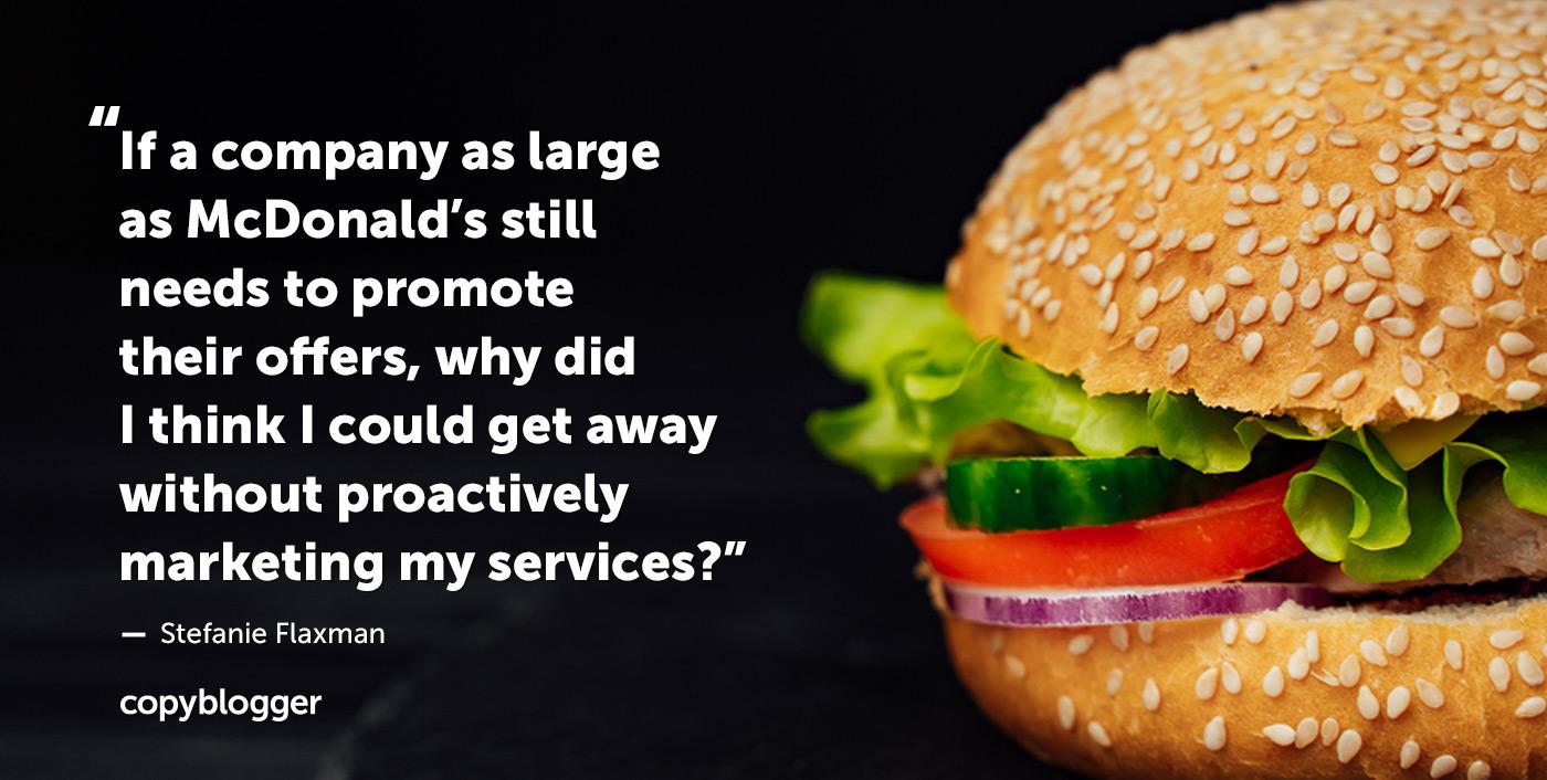 Se un'azienda grande come McDonald's deve ancora promuovere le proprie offerte, perché ho pensato di potermi allontanare senza commercializzare in modo proattivo i miei servizi? - Stefanie Flaxman