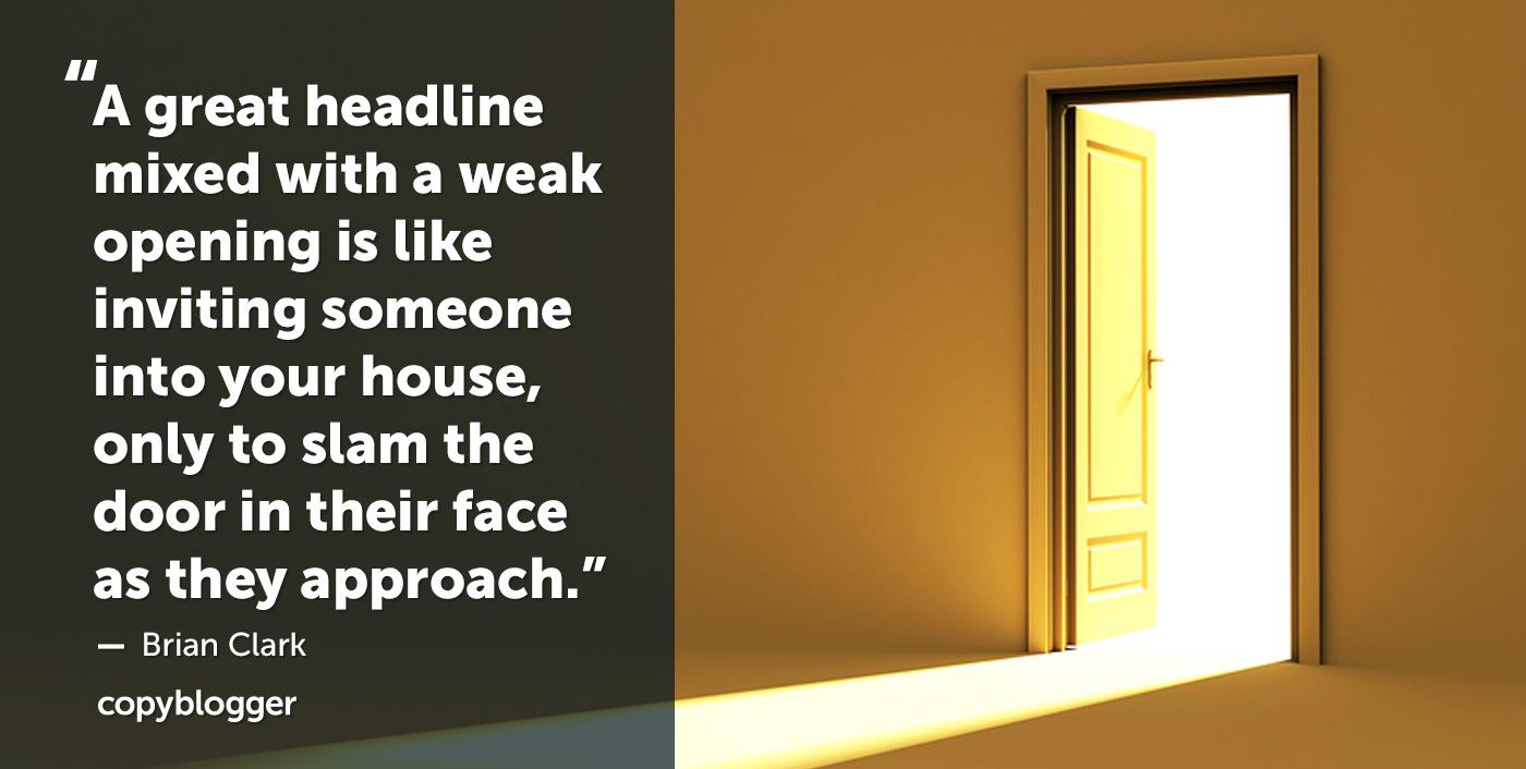 Un grande titolo mescolato con un'apertura debole è come invitare qualcuno a casa tua, solo per sbattere la porta in faccia mentre si avvicinano. - Brian Clark