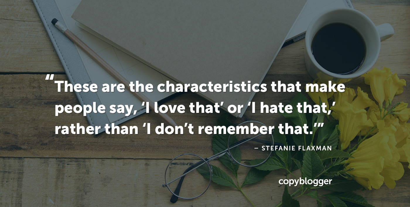 """Queste sono le caratteristiche che inducono le persone a dire """"Lo adoro"""" o """"Lo odio"""", piuttosto che """"Non me lo ricordo"""". - Stefanie Flaxman"""