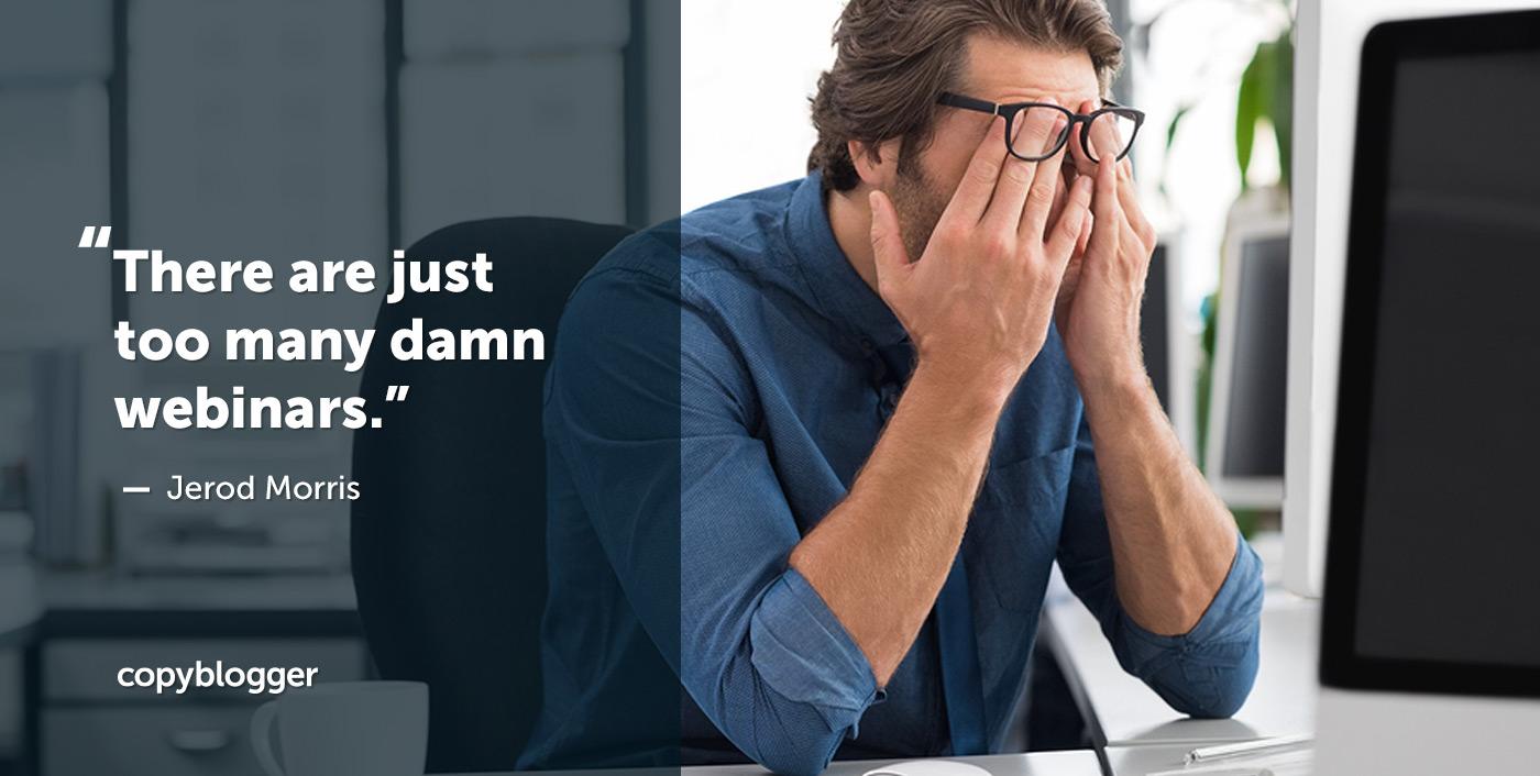 Ci sono troppi dannati webinar. - Jerod Morris