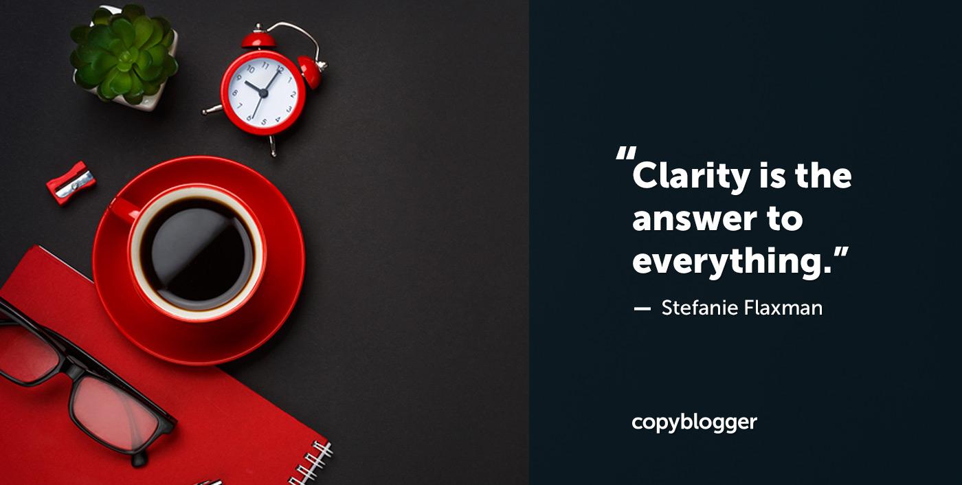 La chiarezza è la risposta a tutto. - Stefanie Flaxman