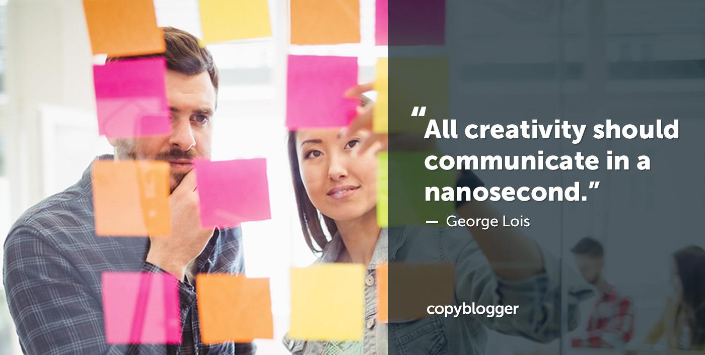 Tutta la creatività dovrebbe comunicare in un nanosecondo. - George Lois