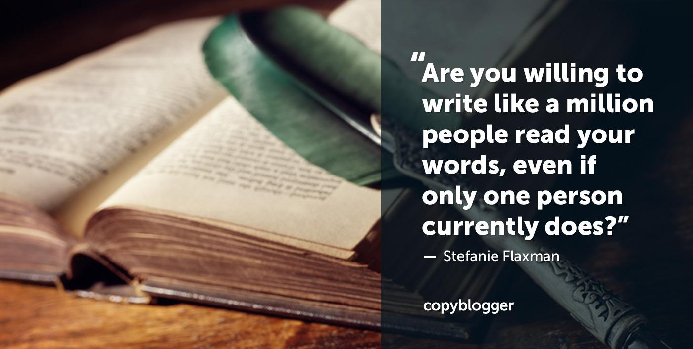 Sei disposto a scrivere come un milione di persone leggono le tue parole, anche se solo una persona attualmente lo fa? - Stefanie Flaxman