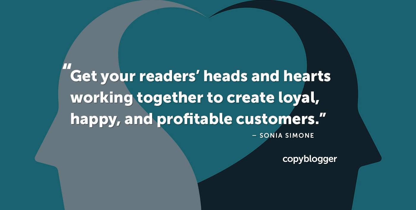 Fai lavorare insieme la testa e il cuore dei tuoi lettori per creare clienti fedeli, felici e redditizi. - Sonia Simone