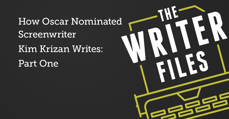 Come scrive lo sceneggiatore nominato all'Oscar Kim Krizan: prima parte