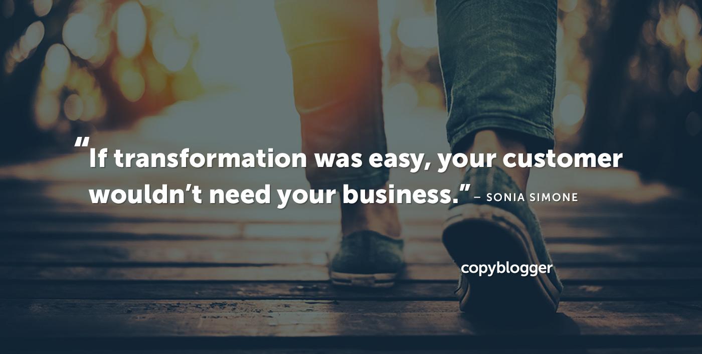 Se la trasformazione fosse semplice, il tuo cliente non avrebbe bisogno della tua attività. - Sonia Simone