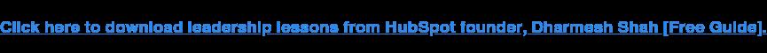 Fai clic qui per scaricare lezioni di leadership dal fondatore di HubSpot, Dharmesh Shah.