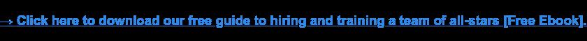 → Fai clic qui per scaricare la nostra guida gratuita per l'assunzione e l'addestramento di un team di all-star [Free Ebook].