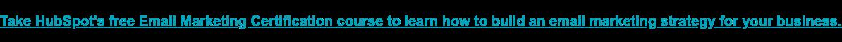 Segui il corso gratuito di certificazione e-mail marketing di HubSpot per scoprire come sviluppare una strategia di e-mail marketing per la tua azienda.