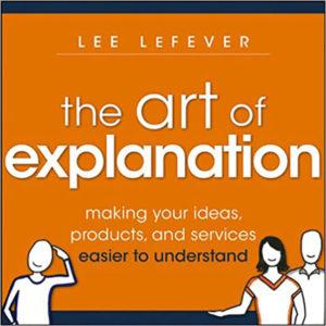 L'arte della spiegazione: rendere le idee, i prodotti e i servizi più facili da capire