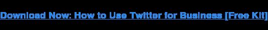 Scarica ora: come utilizzare Twitter for Business [Free Kit]