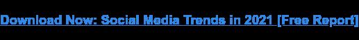 Scarica ora: tendenze dei social media nel 2021 [Free Report]