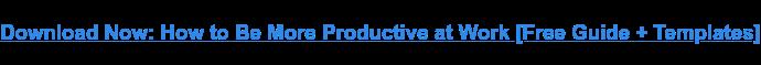 Scarica ora: come essere più produttivi sul lavoro [Free Guide + Templates]
