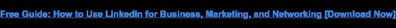 Guida gratuita: come utilizzare LinkedIn per affari, marketing e networking  [Download Now]